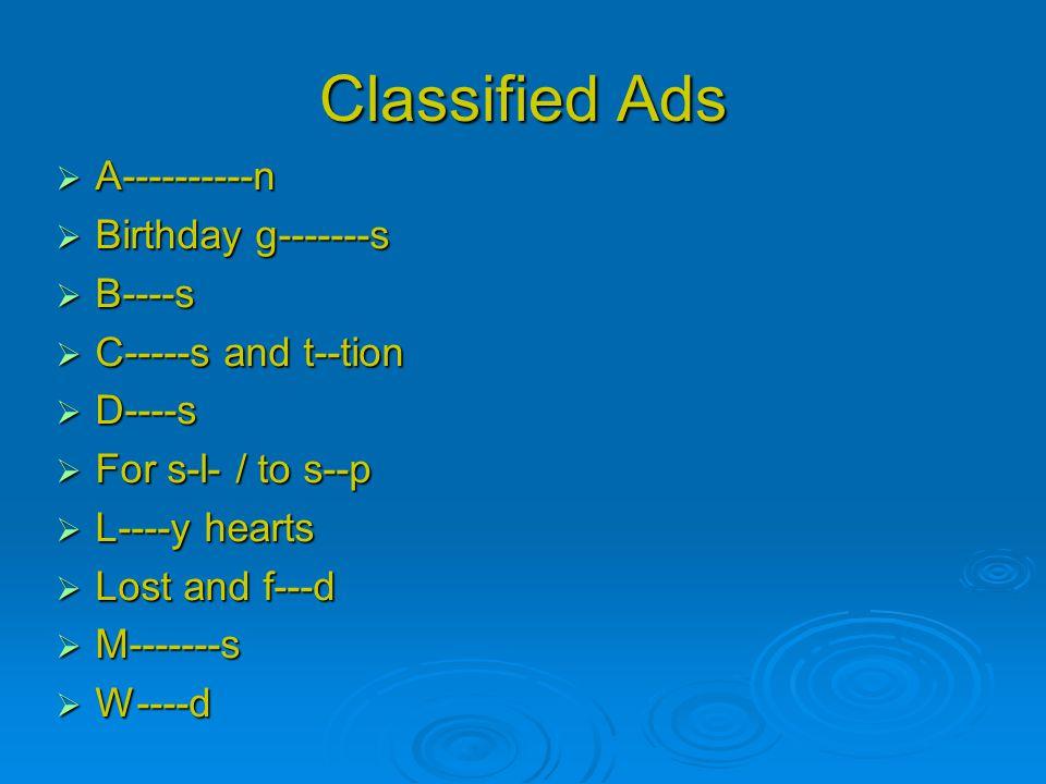 Classified Ads  A----------n  Birthday g-------s  B----s  C-----s and t--tion  D----s  For s-l- / to s--p  L----y hearts  Lost and f---d  M-------s  W----d