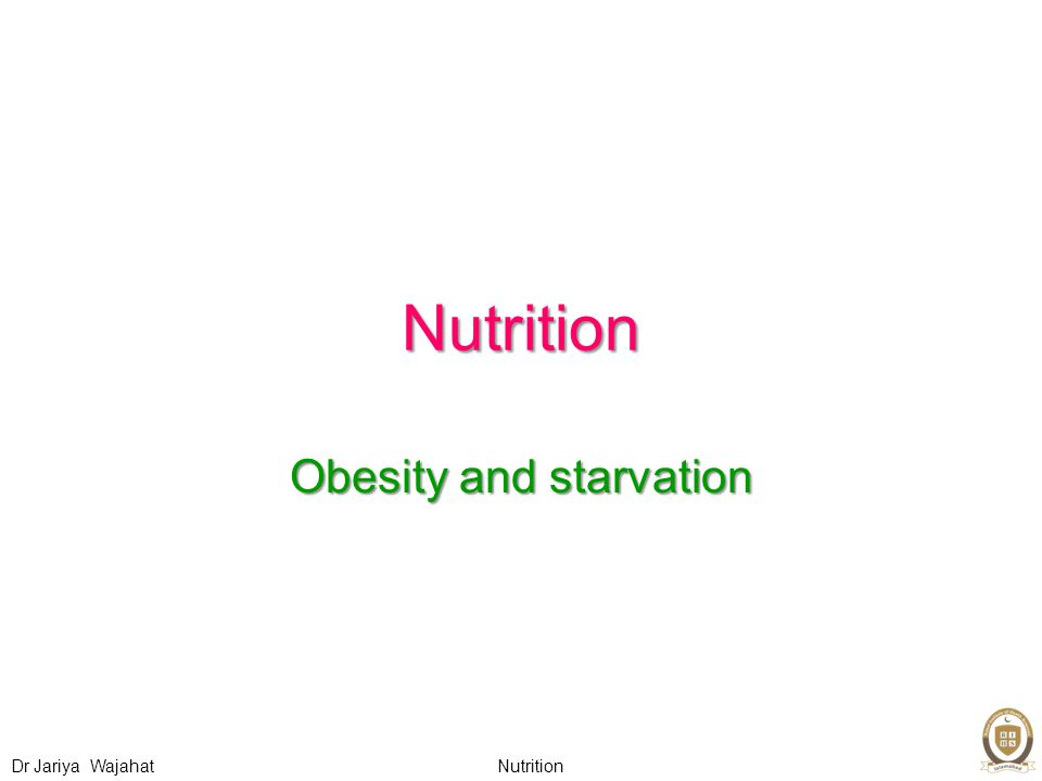 Nutrition Dr Jariya Wajahat Nutrition Obesity and starvation