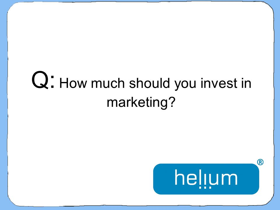Q: How much should you invest in marketing?
