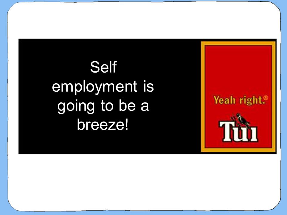 Self employment is going to be a breeze!