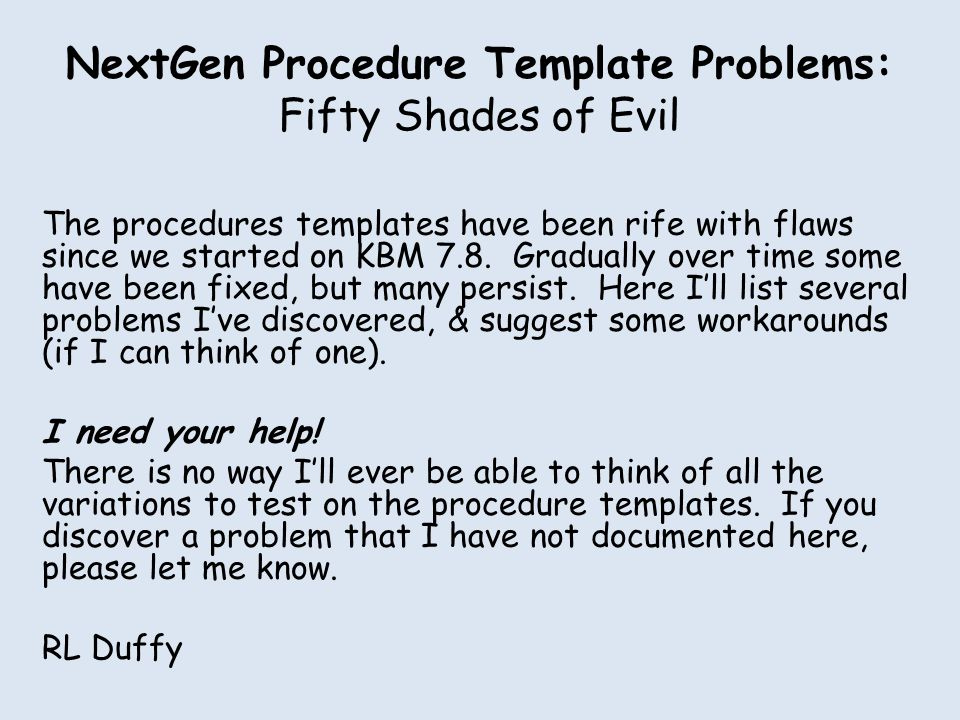 NextGen Procedure Template Problems: Fifty Shades of Evil The procedures templates have been rife with flaws since we started on KBM 7.8.
