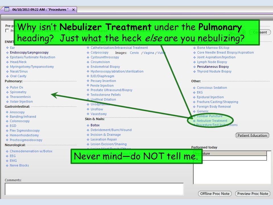Why isn't Nebulizer Treatment under the Pulmonary heading.