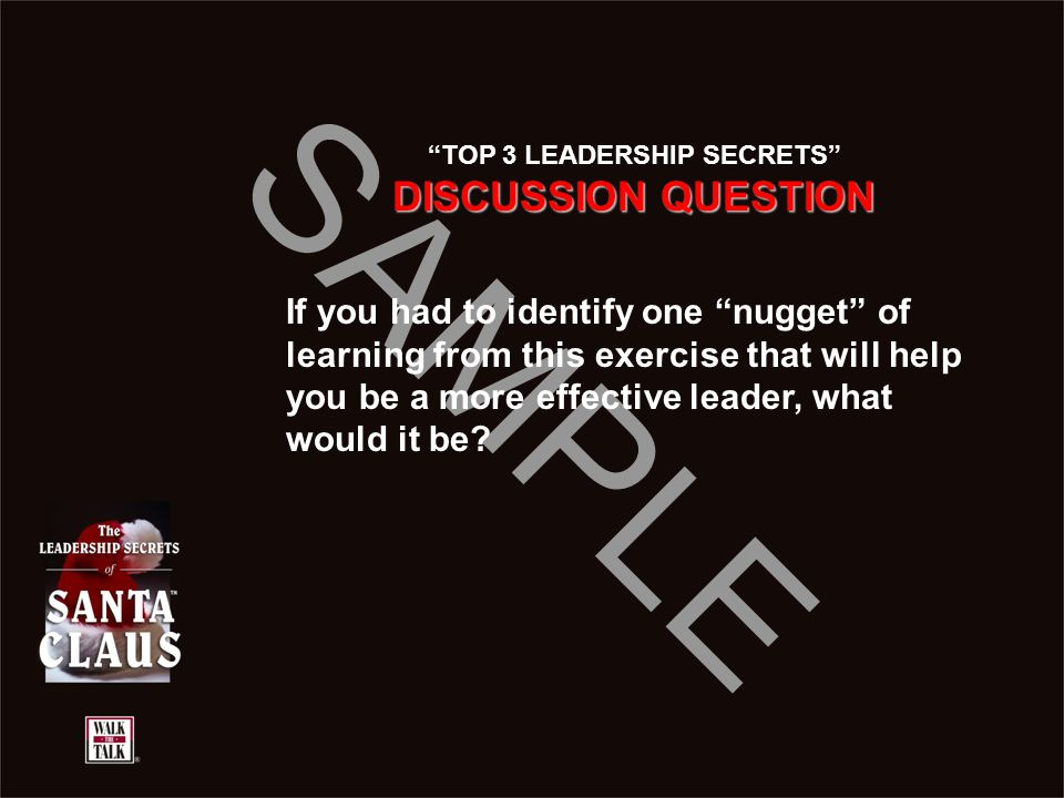 "SAMPLE ""TOP 3 LEADERSHIP SECRETS"" DISCUSSION QUESTION If you had to identify one ""nugget"" of learning from this exercise that will help you be a more"