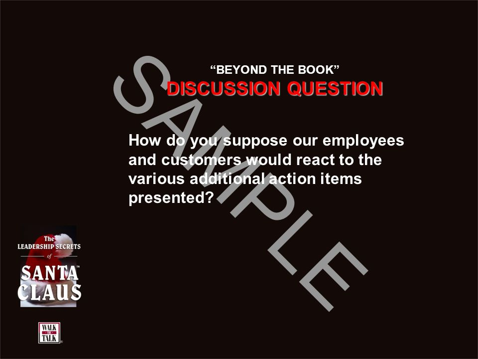 "SAMPLE ""BEYOND THE BOOK"" DISCUSSION QUESTION How do you suppose our employees and customers would react to the various additional action items present"