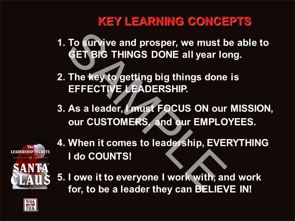 SAMPLE KEY LEARNING CONCEPTS 1.To survive and prosper, we must be able to GET BIG THINGS DONE all year long. 2.The key to getting big things done is E
