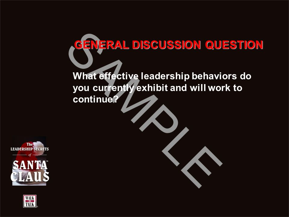 SAMPLE GENERAL DISCUSSION QUESTION What effective leadership behaviors do you currently exhibit and will work to continue?