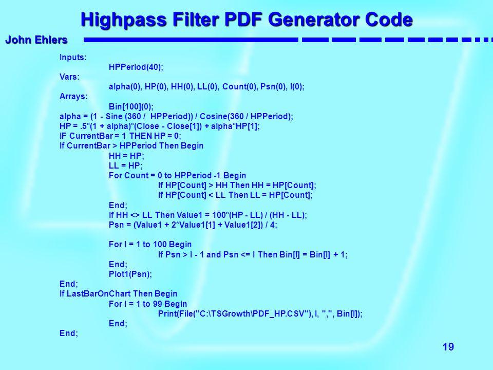 John Ehlers 19 Highpass Filter PDF Generator Code Inputs: HPPeriod(40); Vars: alpha(0), HP(0), HH(0), LL(0), Count(0), Psn(0), I(0); Arrays: Bin[100](