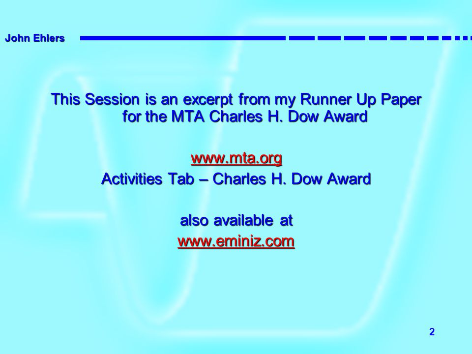 John Ehlers 2 This Session is an excerpt from my Runner Up Paper for the MTA Charles H. Dow Award www.mta.org Activities Tab – Charles H. Dow Award al
