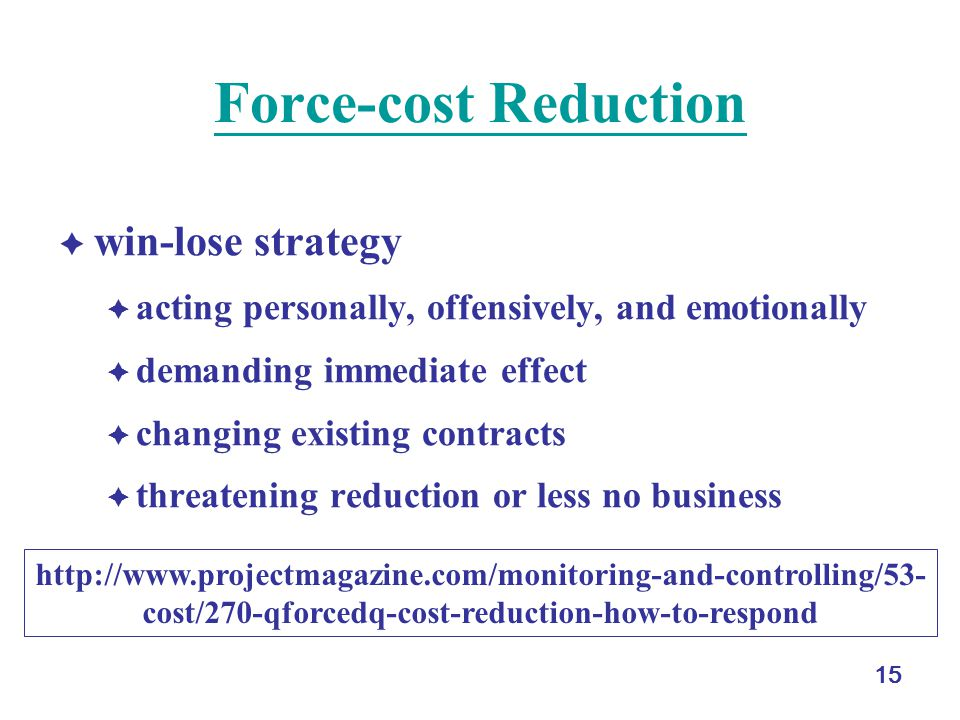 15 Force-cost Reduction  win-lose strategy  acting personally, offensively, and emotionally  demanding immediate effect  changing existing contrac