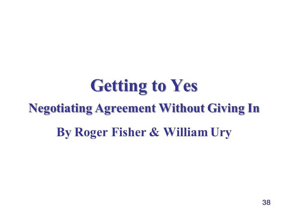 38 Getting to Yes Negotiating Agreement Without Giving In By Roger Fisher & William Ury