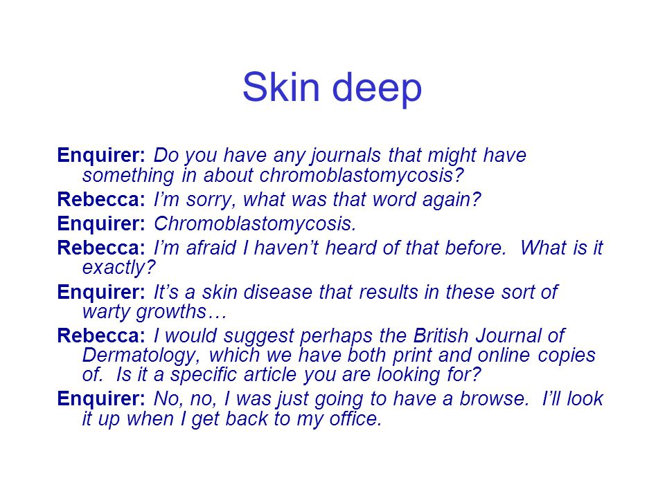 Skin deep Enquirer: Do you have any journals that might have something in about chromoblastomycosis.