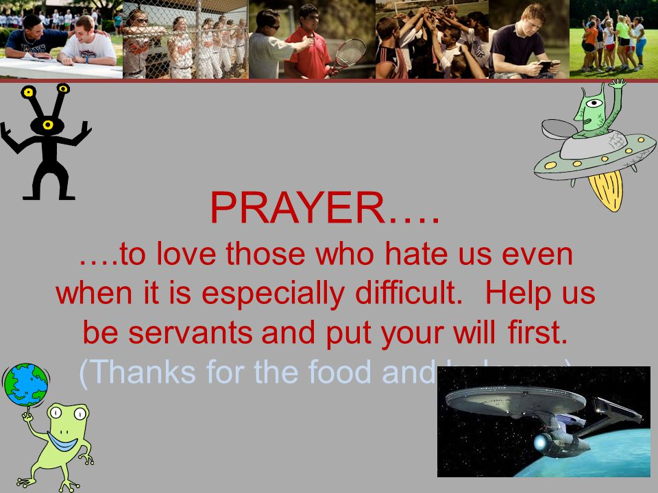 PRAYER…. ….to love those who hate us even when it is especially difficult.