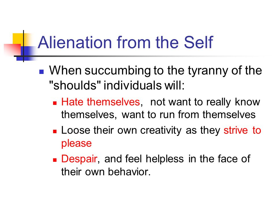 Alienation from the Self When succumbing to the tyranny of the