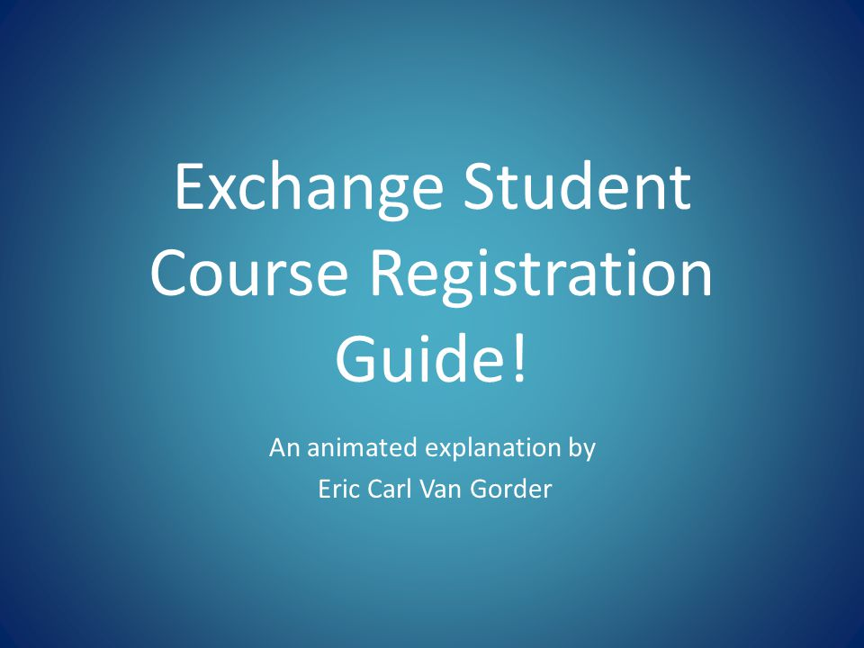 Exchange Student Course Registration Guide! An animated explanation by Eric Carl Van Gorder