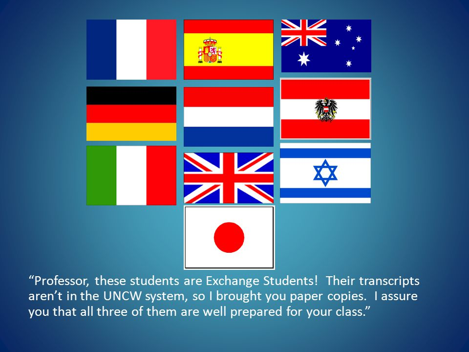 Professor, these students are Exchange Students.