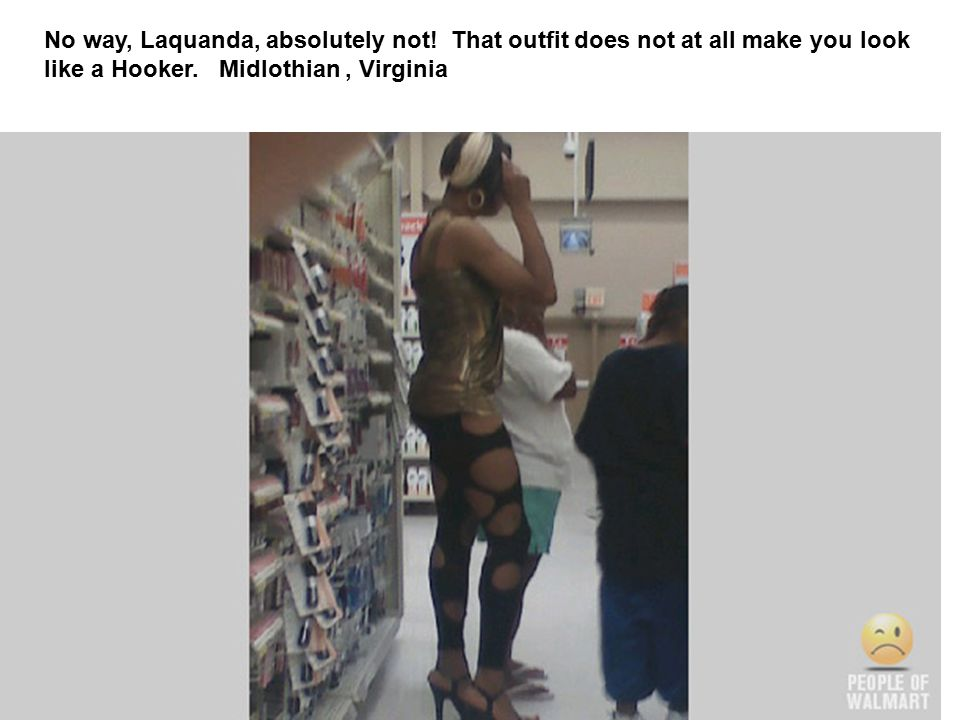No way, Laquanda, absolutely not. That outfit does not at all make you look like a Hooker.