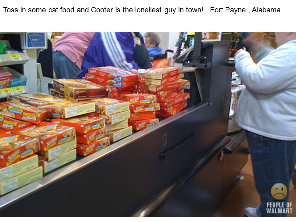 Toss in some cat food and Cooter is the loneliest guy in town! Fort Payne, Alabama
