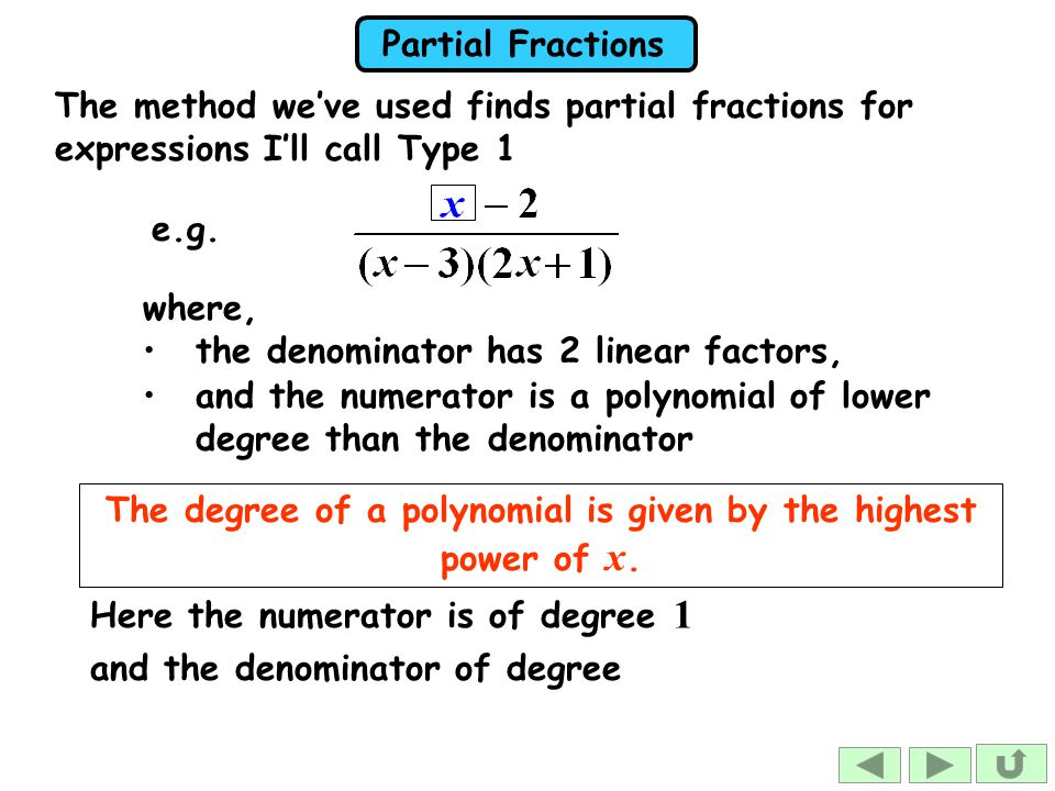 Partial Fractions The degree of a polynomial is given by the highest power of x.