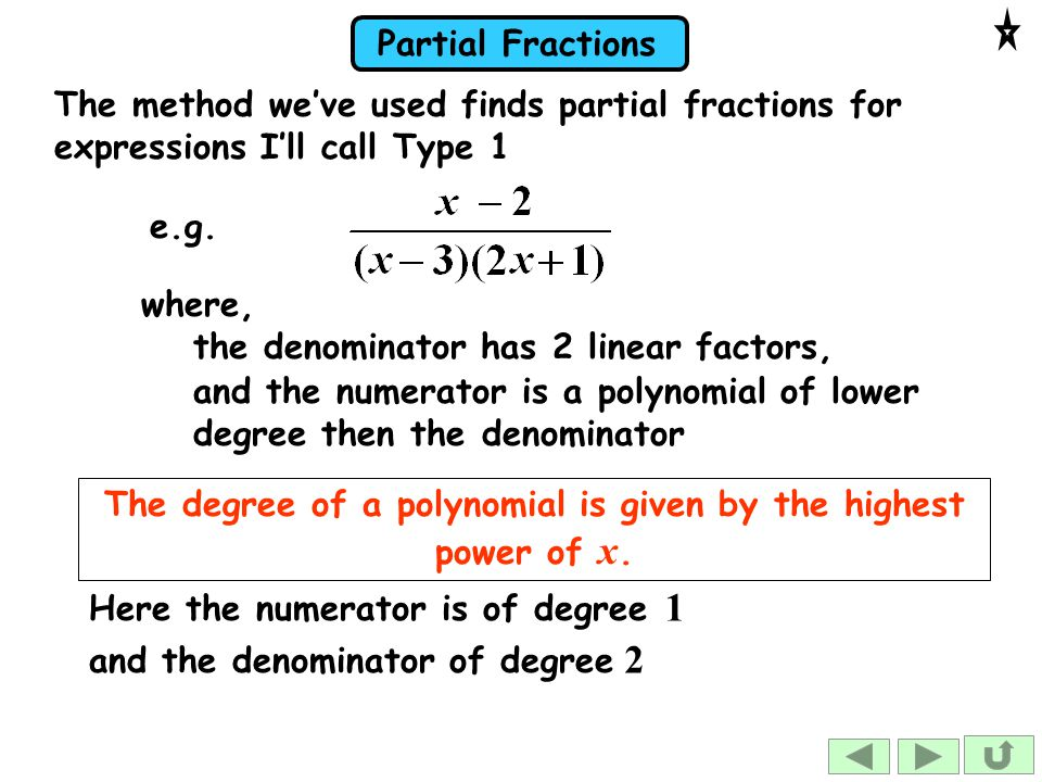 Partial Fractions where, the denominator has 2 linear factors, The degree of a polynomial is given by the highest power of x.