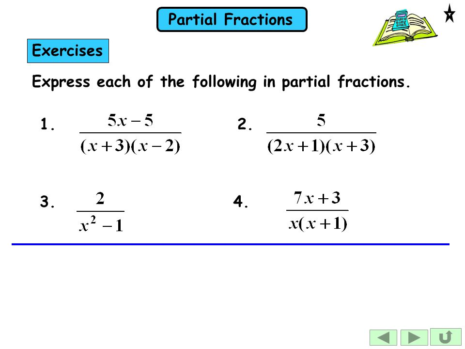 Partial Fractions Express each of the following in partial fractions. 1. Exercises 2. 3.4.