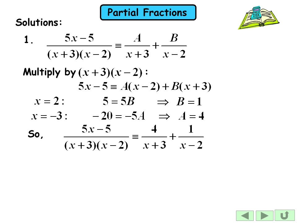 Partial Fractions Solutions: 1. Multiply by : So,