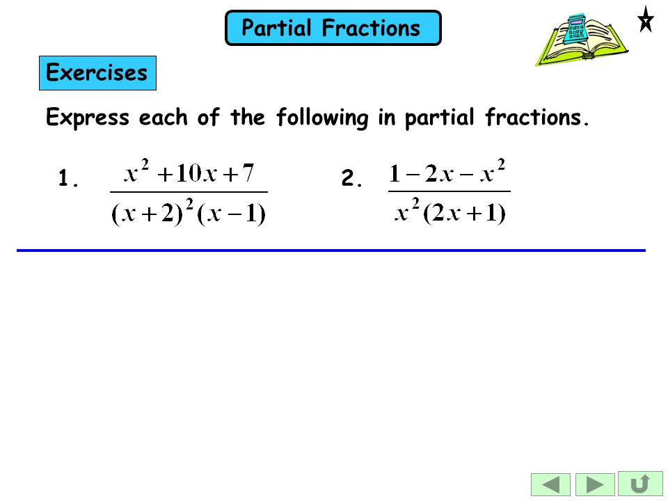 Partial Fractions Exercises Express each of the following in partial fractions. 1.2.
