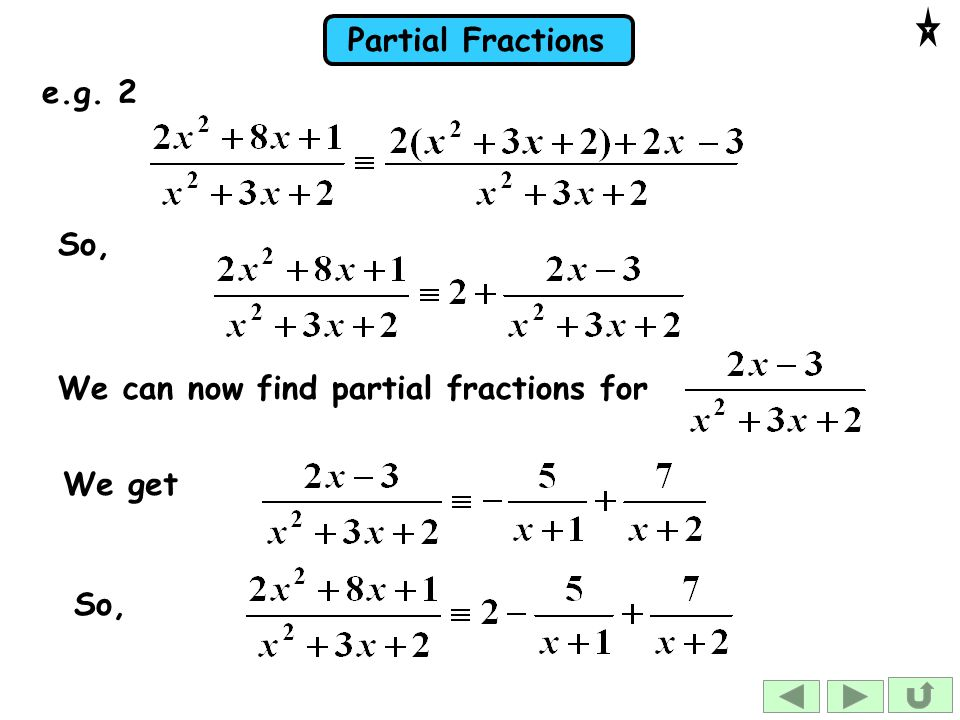 Partial Fractions So, We can now find partial fractions for We get So, e.g. 2