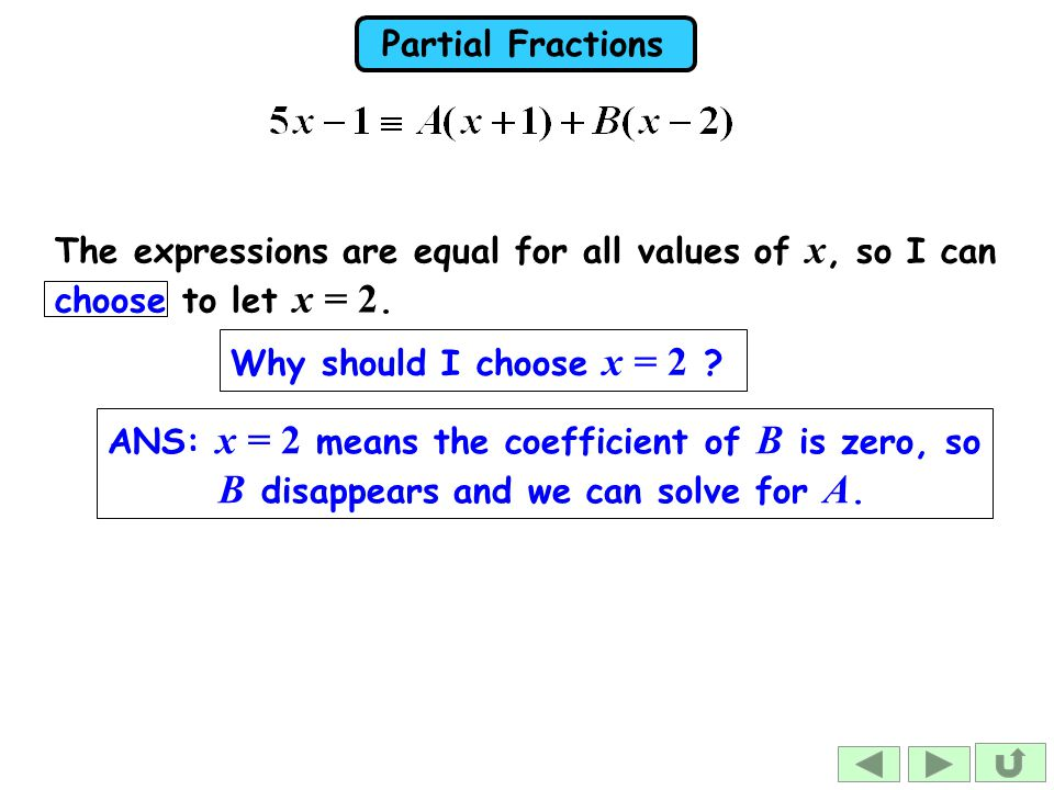 Partial Fractions The expressions are equal for all values of x, so I can choose to let x = 2.