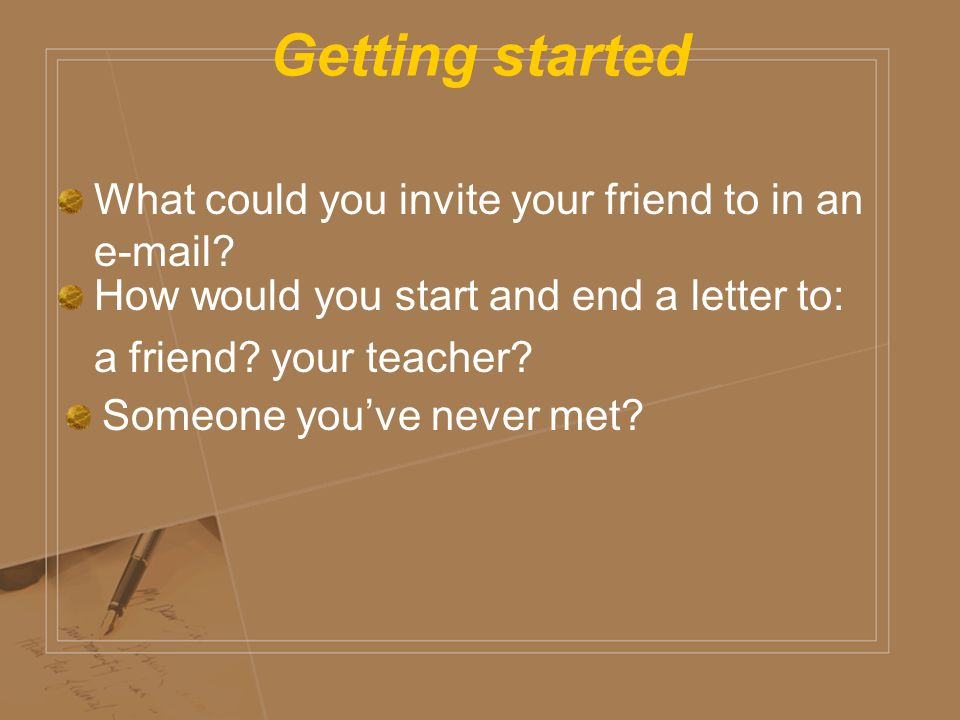 Getting started What could you invite your friend to in an e-mail.