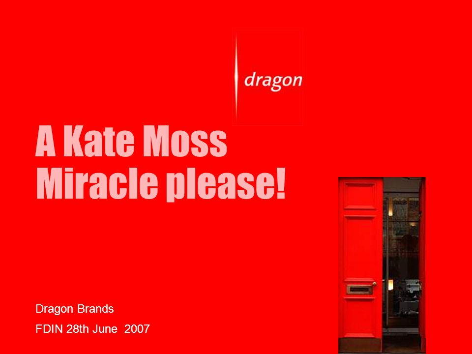 A Kate Moss Miracle please! Dragon Brands FDIN 28th June 2007