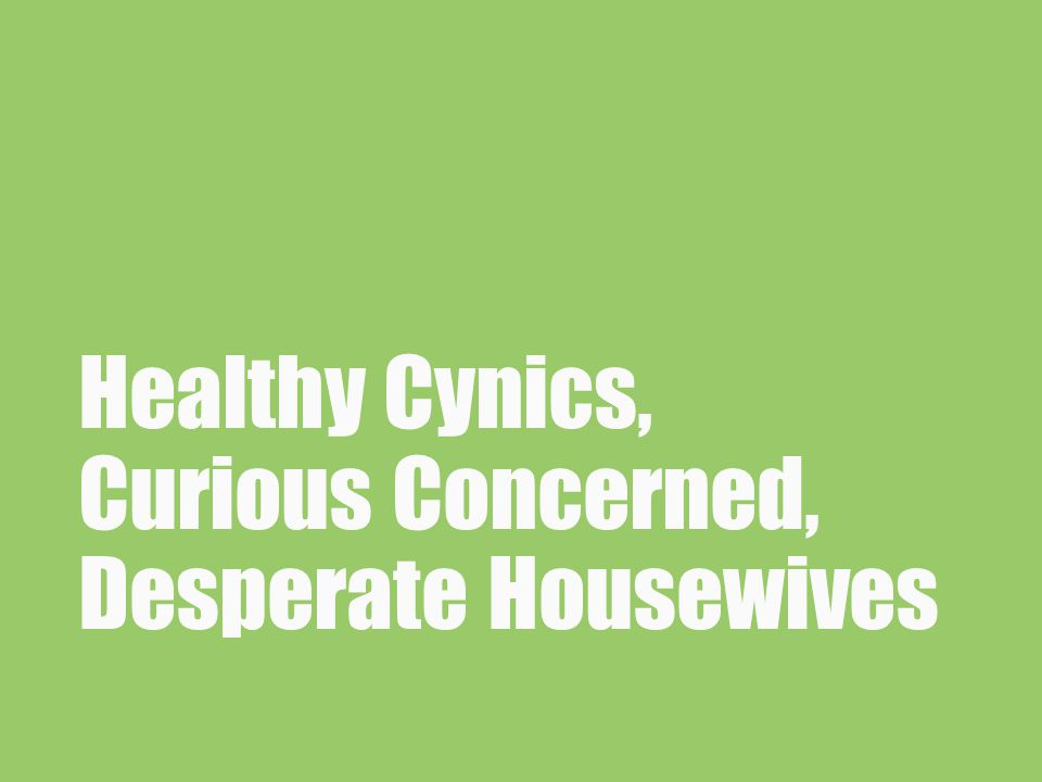 Healthy Cynics, Curious Concerned, Desperate Housewives