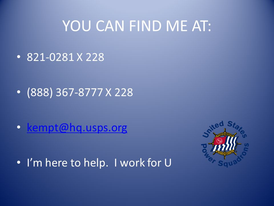 YOU CAN FIND ME AT: 821-0281 X 228 (888) 367-8777 X 228 kempt@hq.usps.org I'm here to help.
