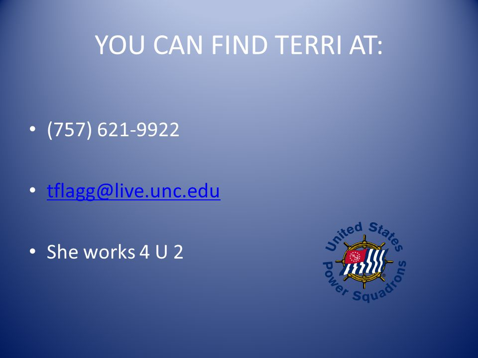 YOU CAN FIND TERRI AT: (757) 621-9922 tflagg@live.unc.edu She works 4 U 2