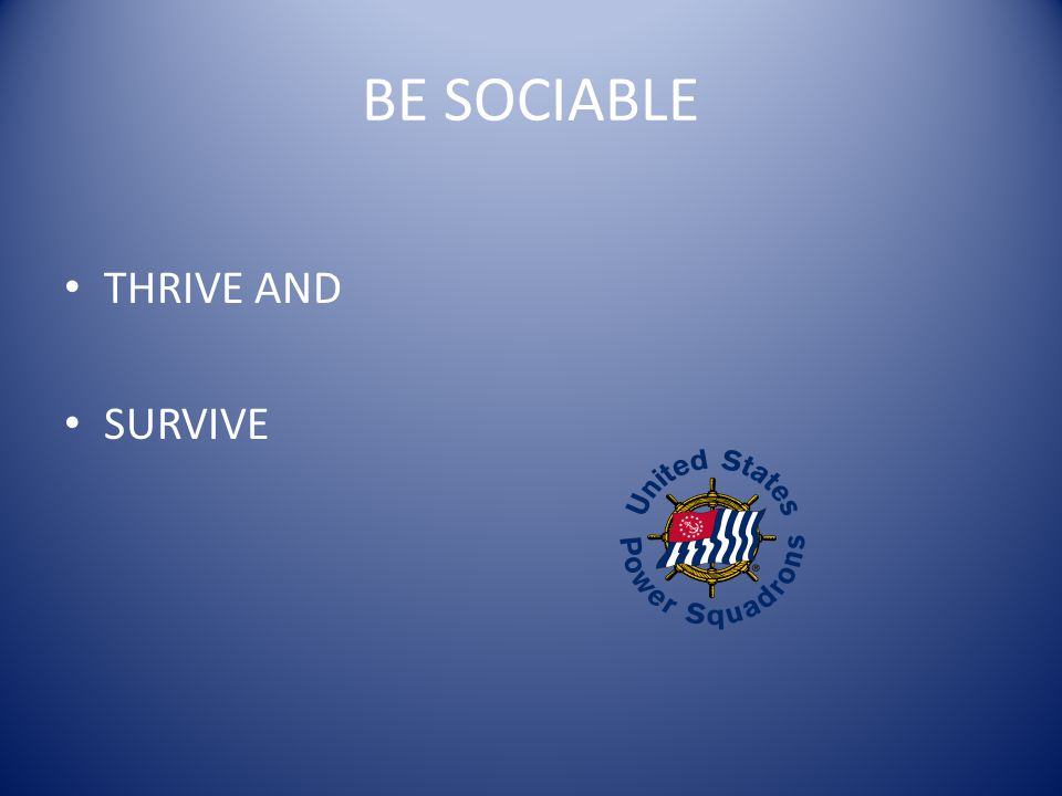 BE SOCIABLE THRIVE AND SURVIVE