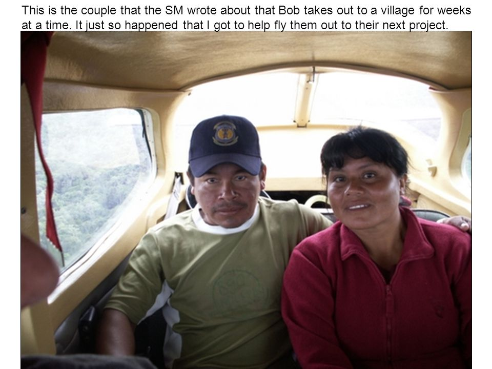 This is the couple that the SM wrote about that Bob takes out to a village for weeks at a time.