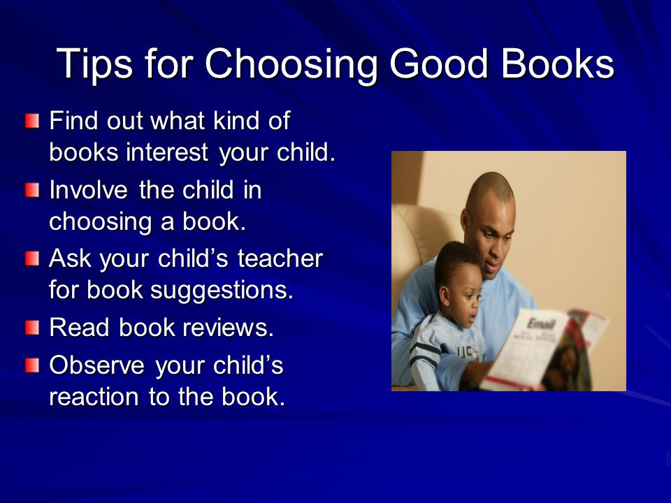 Tips for Choosing Good Books Find out what kind of books interest your child.