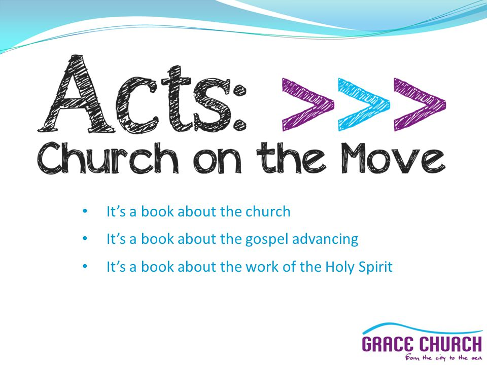 It's a book about the church It's a book about the gospel advancing It's a book about the work of the Holy Spirit