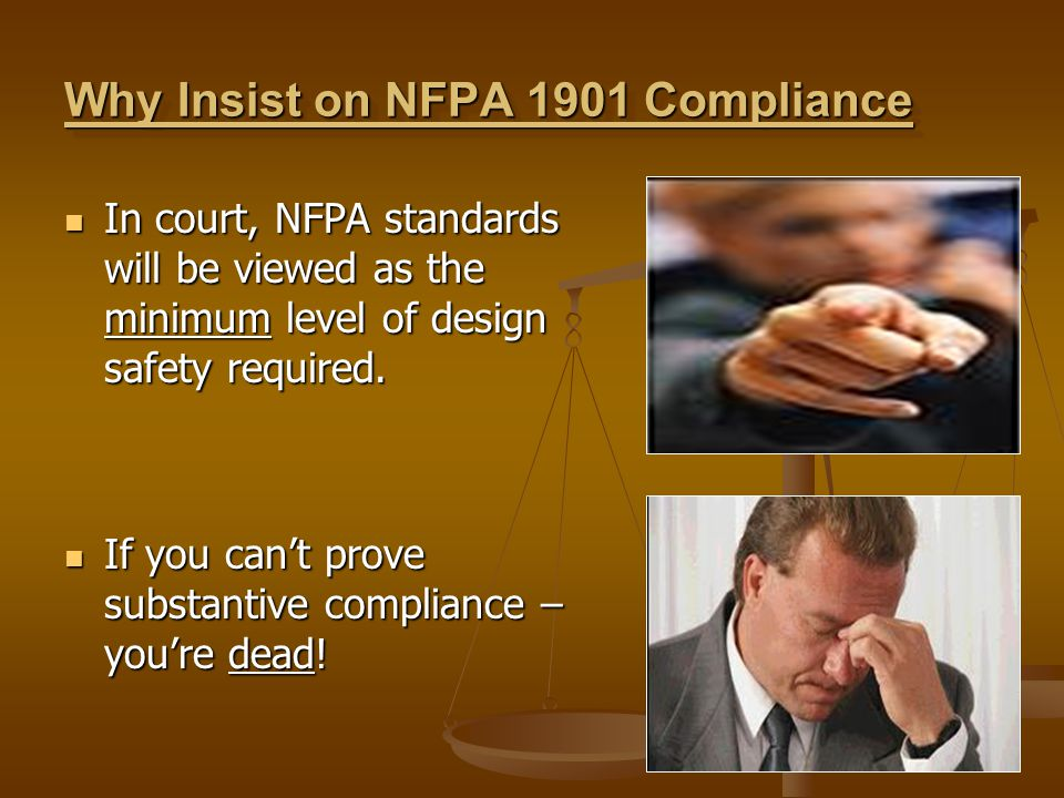 Why Insist on NFPA 1901 Compliance In court, NFPA standards will be viewed as the minimum level of design safety required. In court, NFPA standards wi