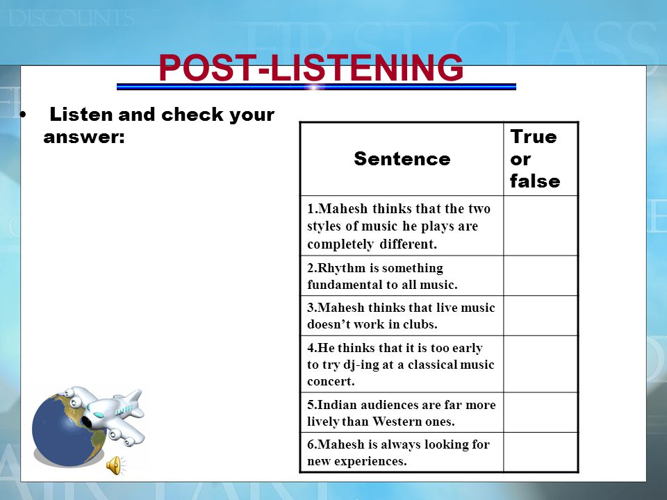 POST-LISTENING Listen and check your answer: Sentence True or false 1.Mahesh thinks that the two styles of music he plays are completely different. 2.