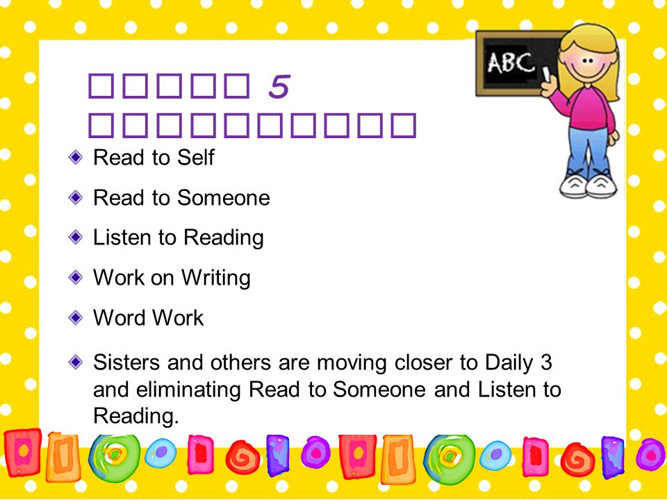 Read to Self Read to Someone Listen to Reading Work on Writing Word Work Sisters and others are moving closer to Daily 3 and eliminating Read to Someo