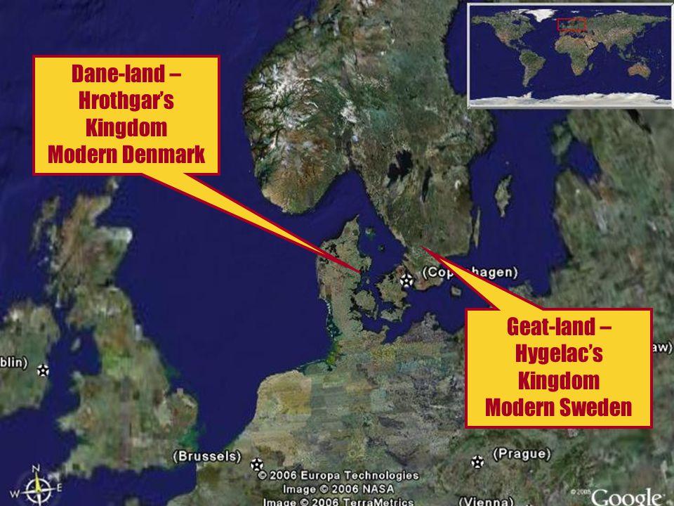 Dane-land – Hrothgar's Kingdom Modern Denmark Geat-land – Hygelac's Kingdom Modern Sweden
