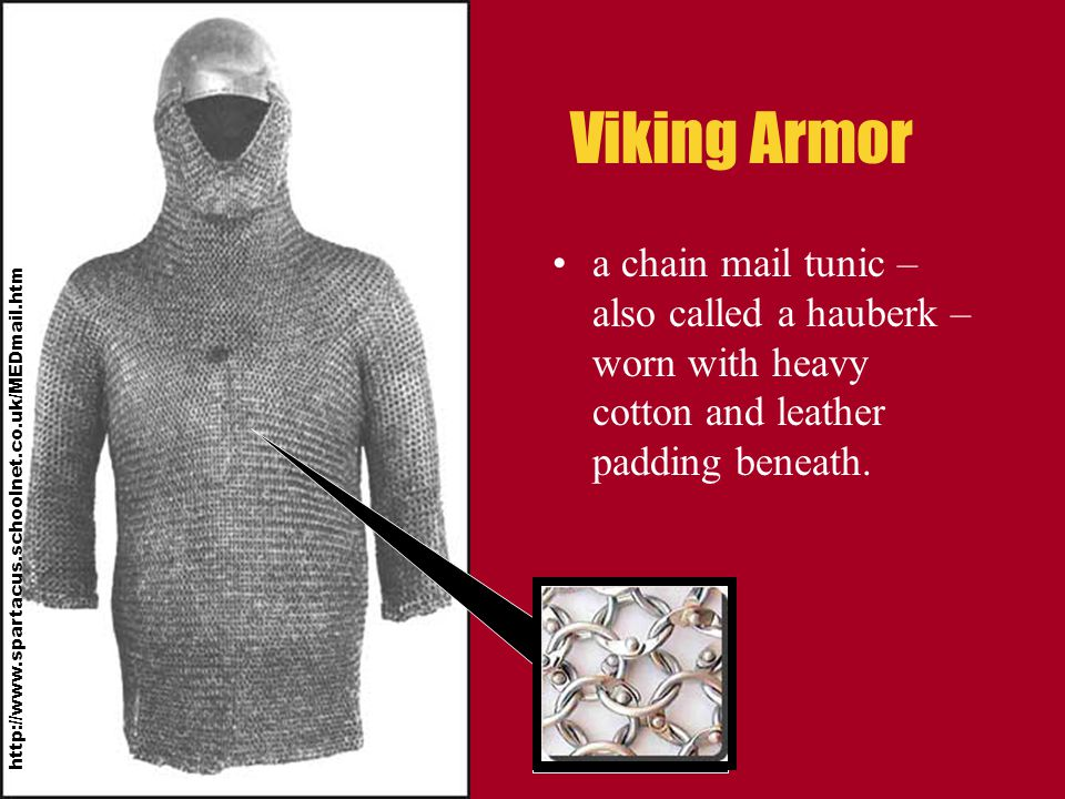 Viking Armor a chain mail tunic – also called a hauberk – worn with heavy cotton and leather padding beneath.
