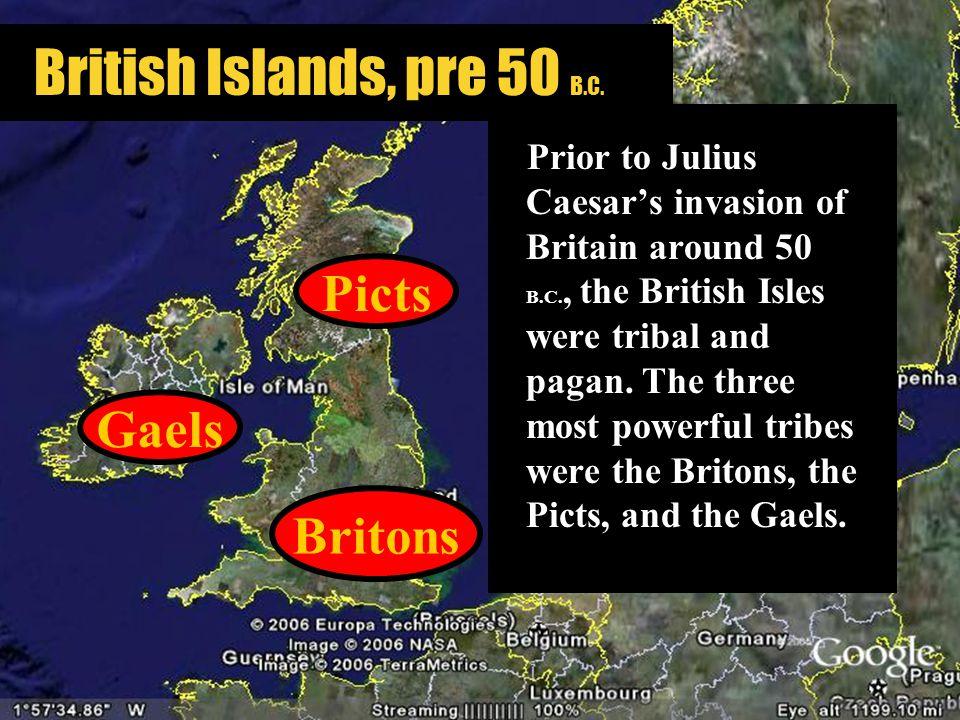 Britons Picts Gaels Prior to Julius Caesar's invasion of Britain around 50 B.C., the British Isles were tribal and pagan.