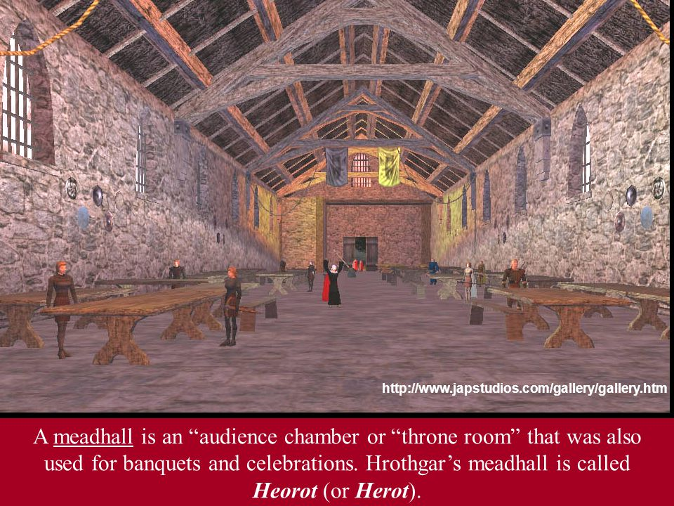 http://www.japstudios.com/gallery/gallery.htm A meadhall is an audience chamber or throne room that was also used for banquets and celebrations.