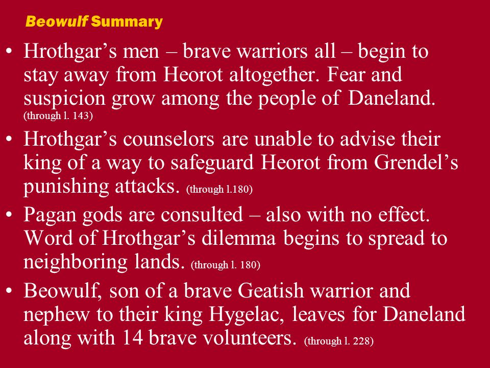 Hrothgar's men – brave warriors all – begin to stay away from Heorot altogether.