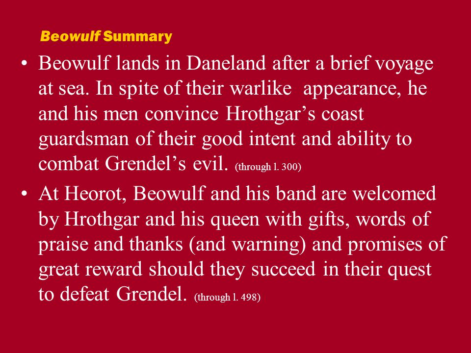 Beowulf lands in Daneland after a brief voyage at sea. In spite of their warlike appearance, he and his men convince Hrothgar's coast guardsman of the
