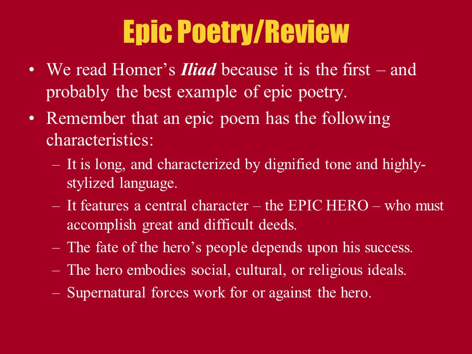 Epic Poetry/Review We read Homer's Iliad because it is the first – and probably the best example of epic poetry.