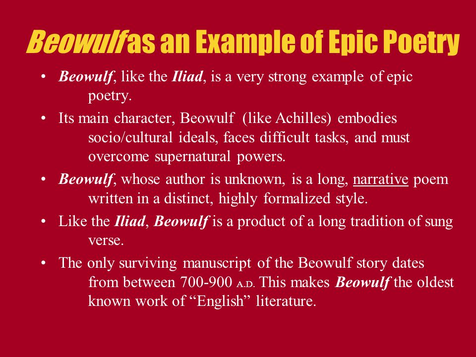 Beowulf as an Example of Epic Poetry Beowulf, like the Iliad, is a very strong example of epic poetry. Its main character, Beowulf (like Achilles) emb