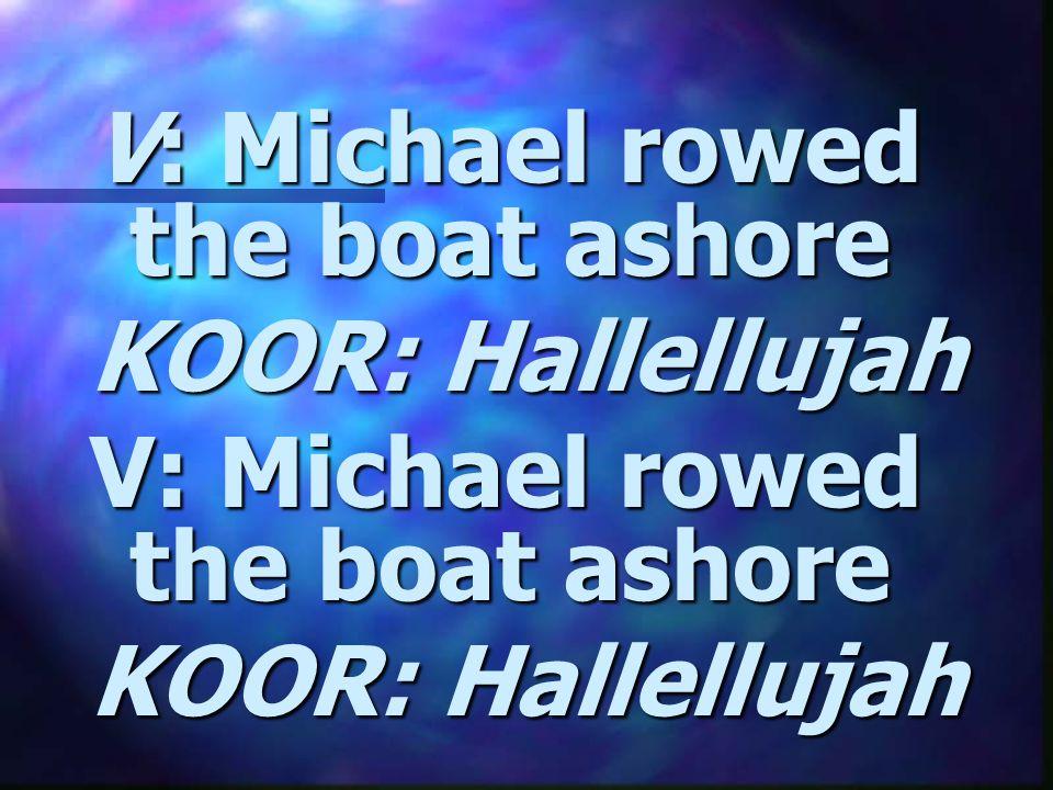 V: Sister helped to trim the sails. KOOR:Hallellujah KOOR: Hallellujah