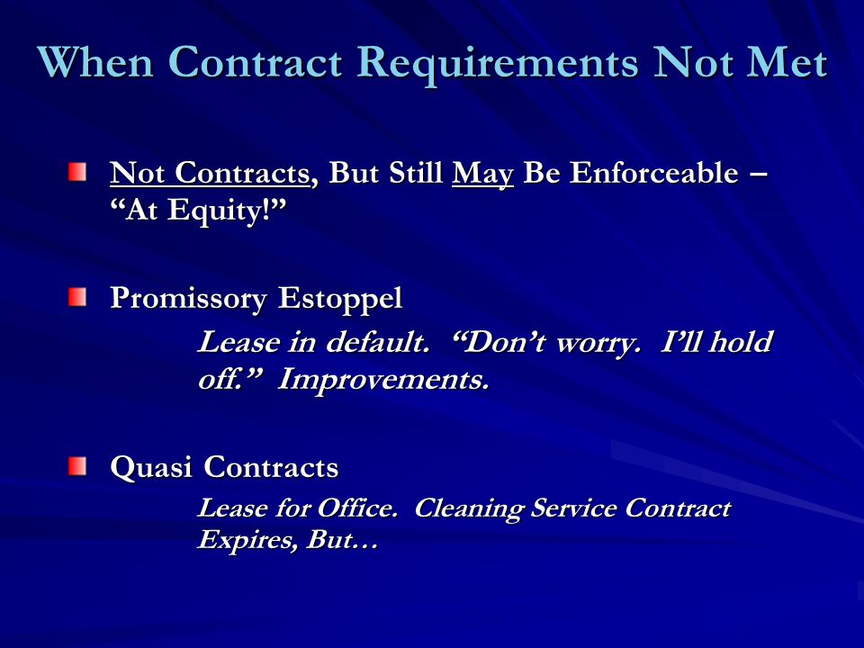 When Contract Requirements Not Met Not Contracts, But Still May Be Enforceable – At Equity! Promissory Estoppel Lease in default.